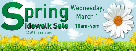 Spring Sidewalk Sale Wednesday, March 1 CAW Commons 10-4