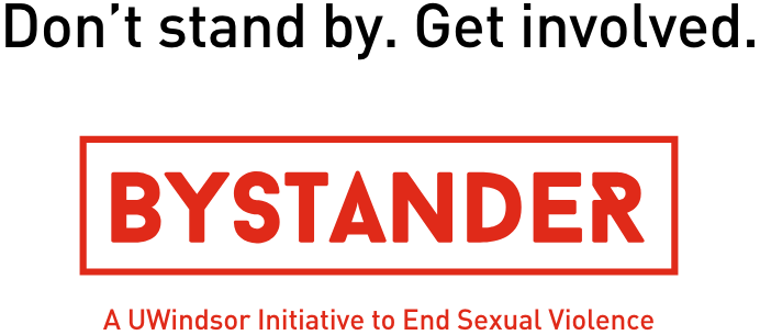 Don't stand by. Get involved. Bystander - A Uwindsor Initiative to End Sexual Violence