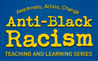 Anti-Black Racism Teaching and Learning Series