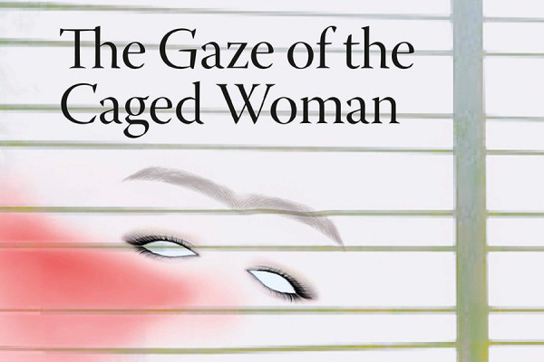 "Book cover: ""The Gaze of the Caged Woman"""