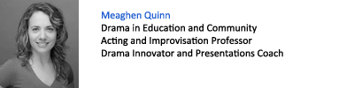 Meaghen Quinn. Drama in Educaton and Community, Acting and Improvisation