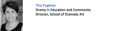 Tina Pugliese. Drama in Education and Community. Director, School of Dramatic Art