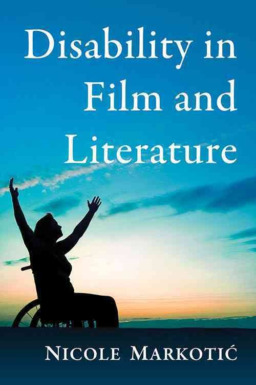Disability in Film and Literature by Nicole Markotic