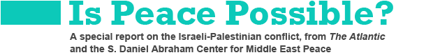 Is Peace Possible: A Special Report on the Israeli-Palestinian Conflict, from The Atlantic and the S. Daniel Abraham Center for Middle East Peace
