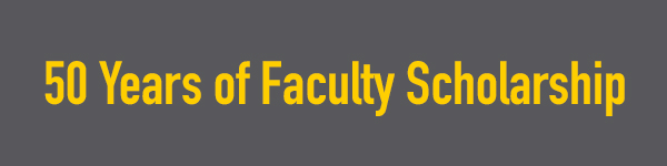 50 Years of Faculty Scholarship