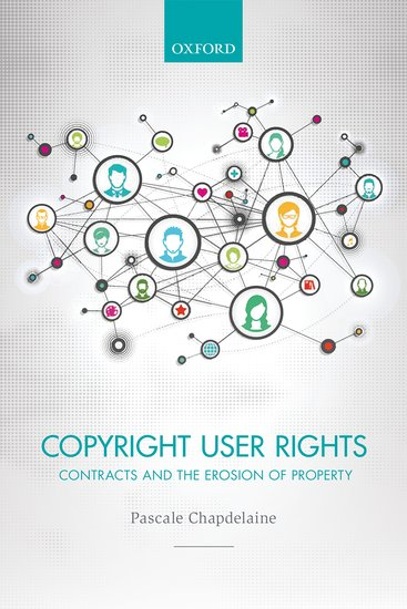 Book Cover - Copyright User Rights: Contracts and the Erosion of Property