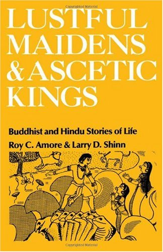 Lustful Maidens and Ascetic Kings: Buddhist and Hindu Stories of Life.
