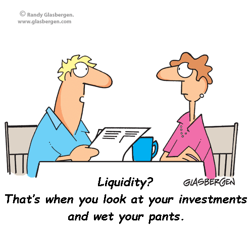 Liquidity - what happens when you look at your investments and wet your pants.