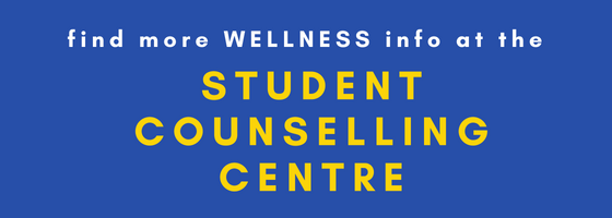 Find more Wellness info at the Student Counselling Centre
